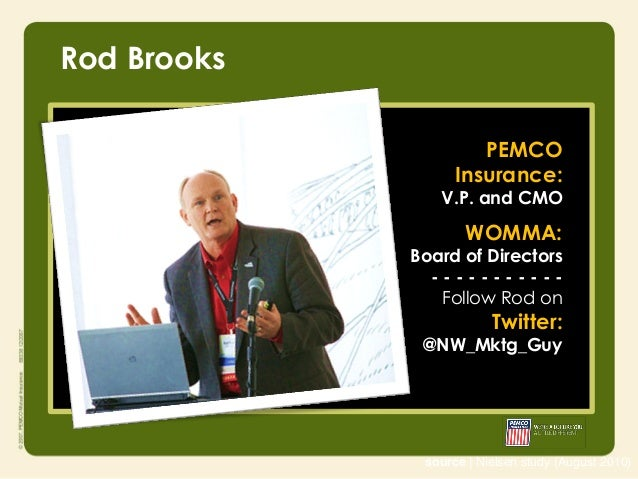 Rod Brooks                      PEMCO                   Insurance:                V.P. and CMO                     WOMMA: ...