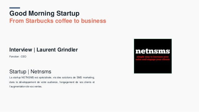 Good Morning Startup From Starbucks coffee to business Interview   Laurent Grindler Fonction : CEO Startup   Netnsms La st...