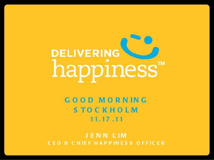 GOOD MORNING STOCKHOLM 11.17.11 JENN LIM CEO & CHIEF HAPPINESS OFFICER