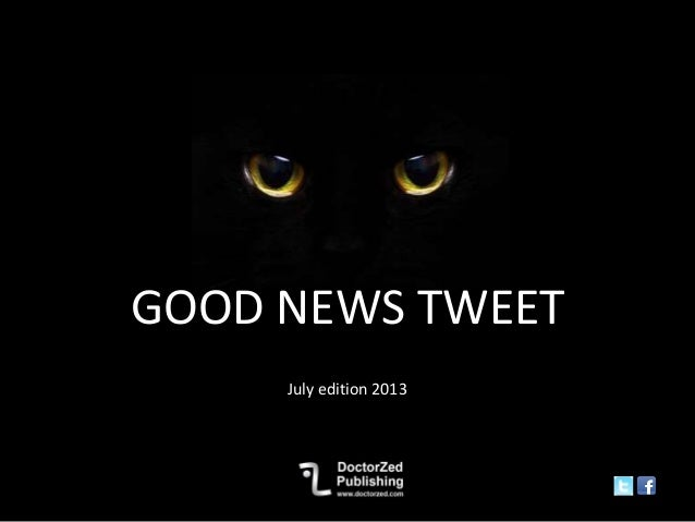 GOOD NEWS TWEET July edition 2013