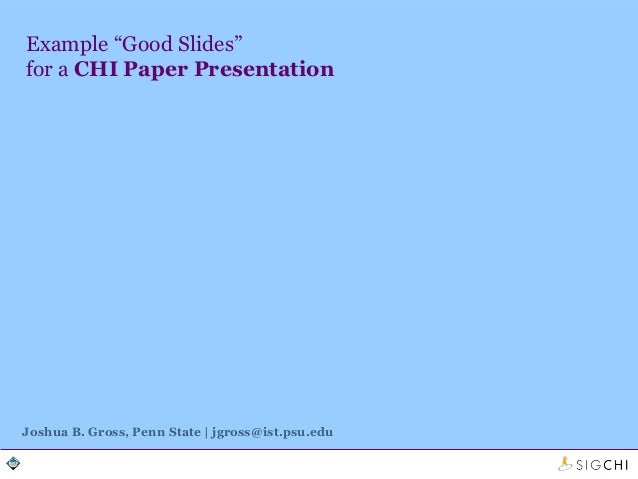 "Example ""Good Slides"" for a CHI Paper Presentation  Joshua B. Gross, Penn State 
