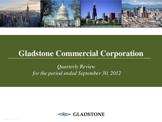 Gladstone Commercial Corporation               Quarterly Review   for the period ended September 30, 2012