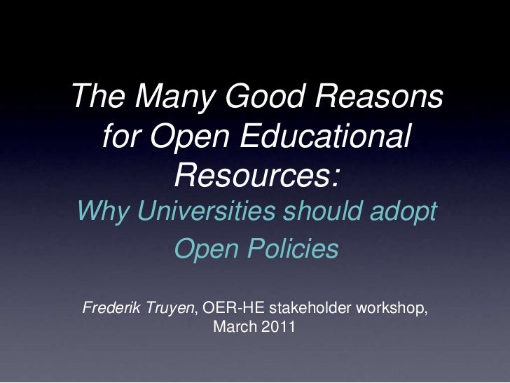 The Many Good Reasons for Open Educational Resources: Why Universities should adopt Open Policies<br />Frederik Truyen, OE...
