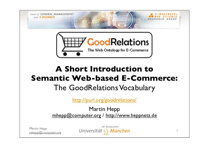 A Short Introduction to  Semantic Web-based E-Commerce:      The GoodRelations Vocabulary                      http://purl...
