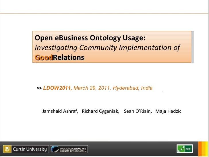Open eBusiness Ontology Usage: Investigating Community Implementation of  Good Relations Jamshaid Ashraf,  Richard Cygania...