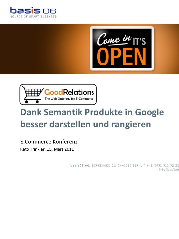 Dank Semantik Produkte in Googlebesser darstellen und rangierenE-Commerce KonferenzReto Trinkler, 15. März 2011