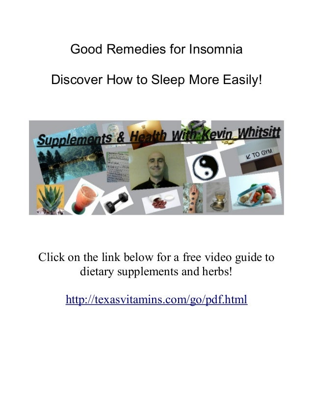 Good Remedies for Insomnia Discover How to Sleep More Easily! Click on the link below for a free video guide to dietary su...