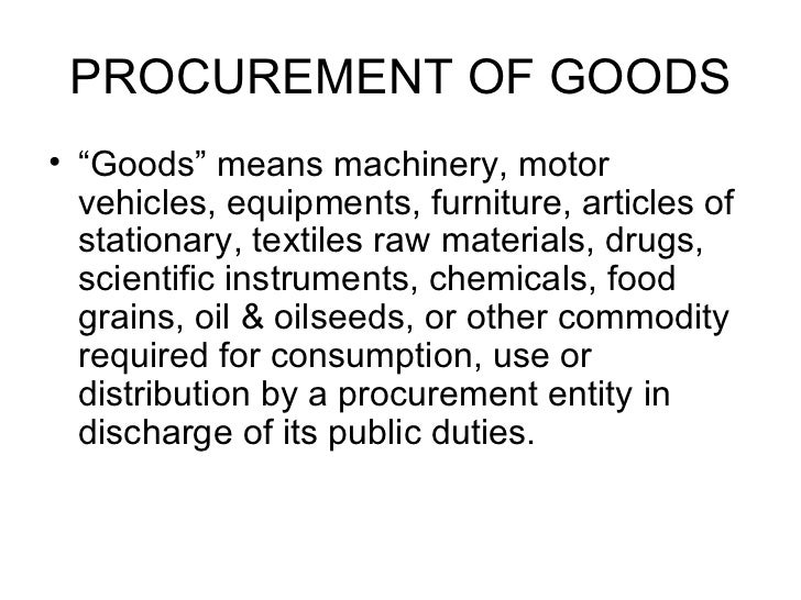 """PROCUREMENT OF GOODS <ul><li>""""Goods"""" means machinery, motor vehicles, equipments, furniture, articles of stationary, texti..."""
