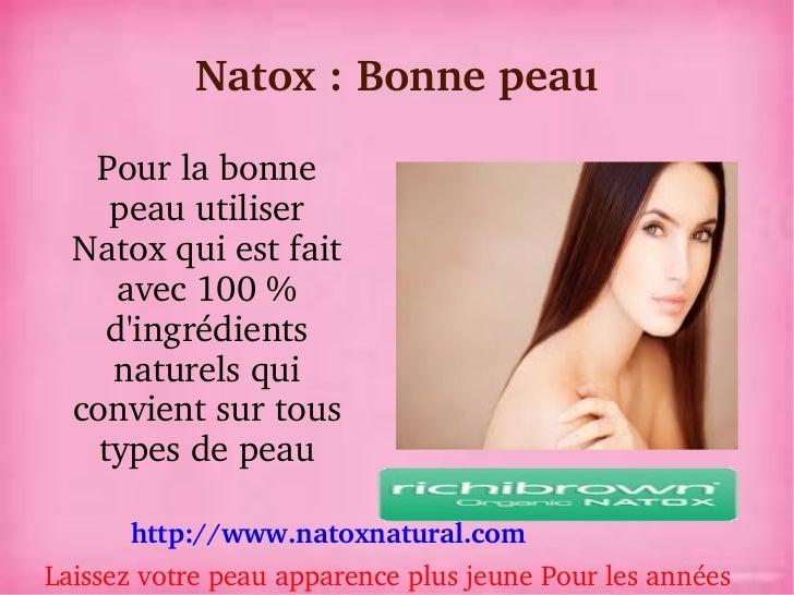 Natox:Bonnepeau   Pourlabonne     peauutiliser  Natoxquiestfait      avec100%     dingrédients     naturel...