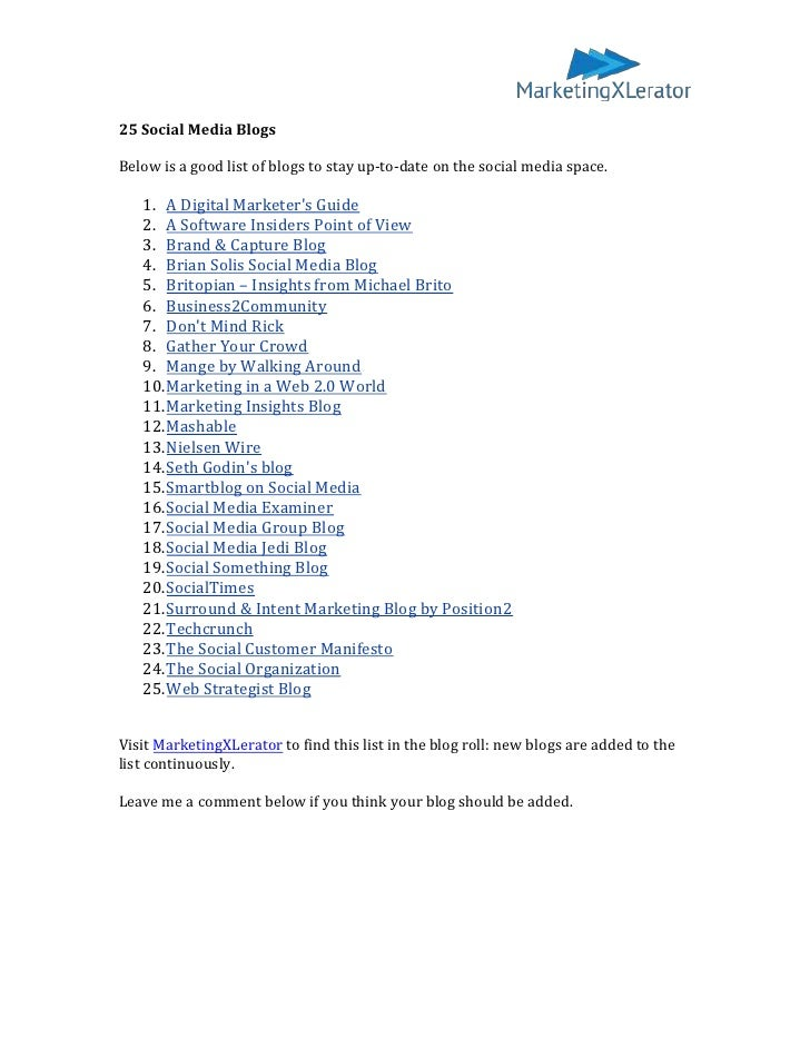 25 Social Media BlogsBelow is a good list of blogs to stay up-to-date on the social media space.   1. A Digital Marketers ...