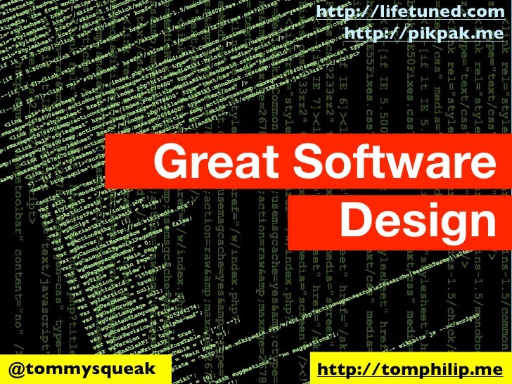 http://lifetuned.com                    http://pikpak.me           Great Software                   Design@tommysqueak    ...