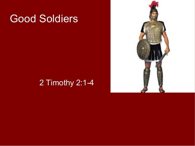 Good Soldiers 2 Timothy 2:1-4