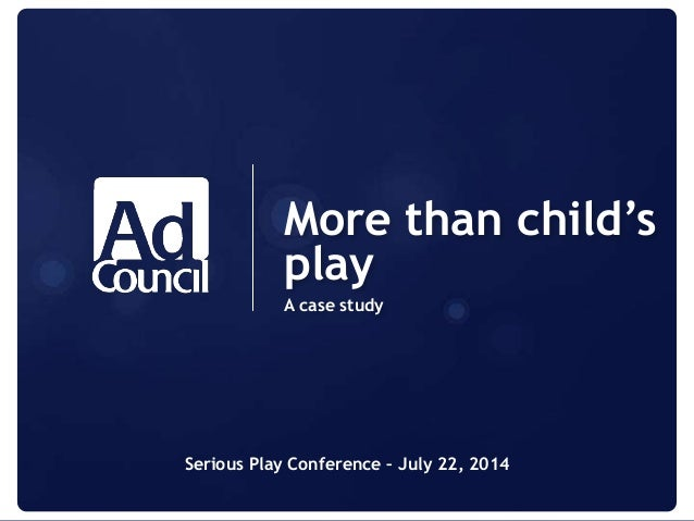 More than child's play A case study Serious Play Conference – July 22, 2014