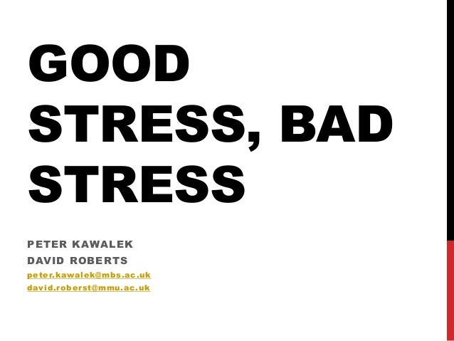 good and bad stress There's good stress and bad stress find out what's what and learn practical ways to cope in this article.