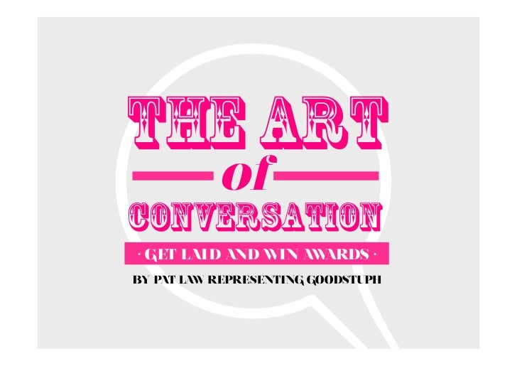 THE ART           ofconversation• GET LAI D AND WIN AWARDS •BY PAT LAW REPRESENTING GOODSTUPH