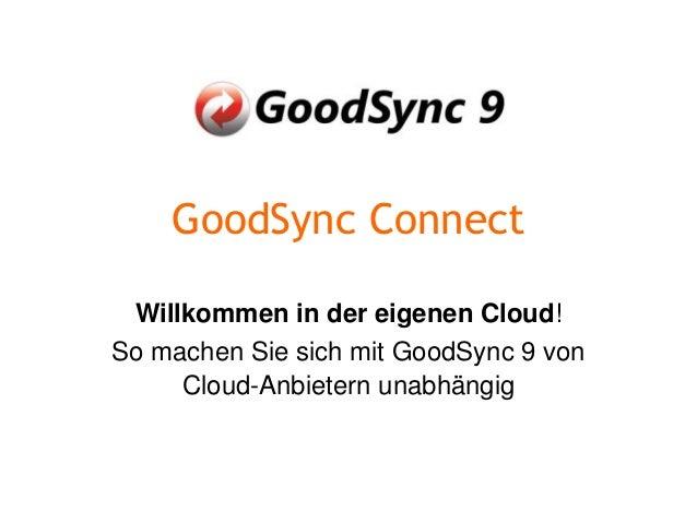 GoodSync Connect Willkommen in der eigenen Cloud! So machen Sie sich mit GoodSync 9 von Cloud-Anbietern unabhängig