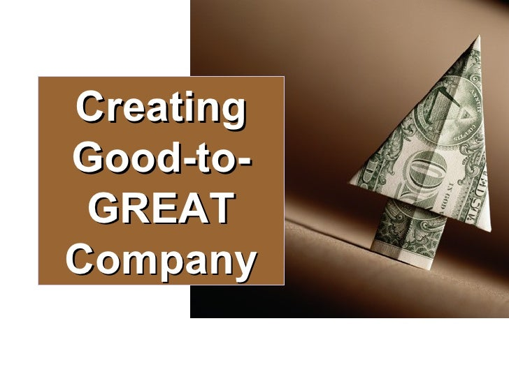 Creating Good-to-GREAT Company