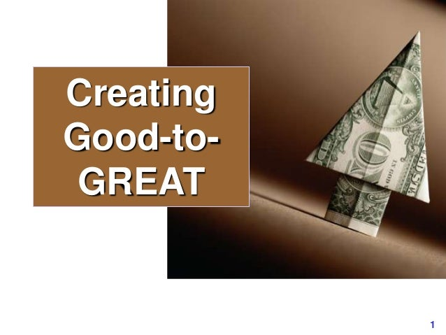 1 Creating Good-to- GREAT