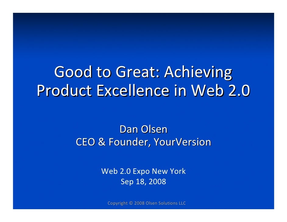 Good to Great: Achieving  Product Excellence in Web 2.0               Dan Olsen      CEO & Founder, YourVersion           ...