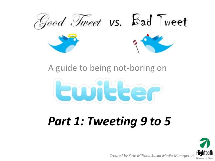 A guide to being not-boring on     Part 1: Tweeting 9 to 5                 Created by Kate Miltner, Social Media Manager at