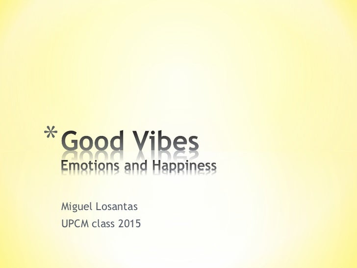 Good vibes: Emotion and Happiness