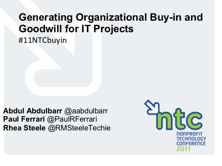Generating Organizational Buy-in and Goodwill for IT Projects #11NTCbuyin Abdul Abdulbarr  @aabdulbarr Paul Ferrari  @Paul...