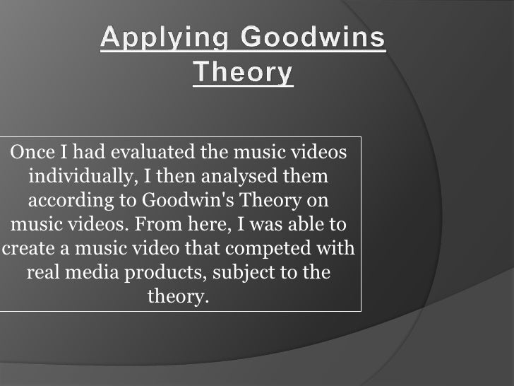 Applying Goodwins Theory<br />Once I had evaluated the music videos individually, I then analysed them according to Goodwi...