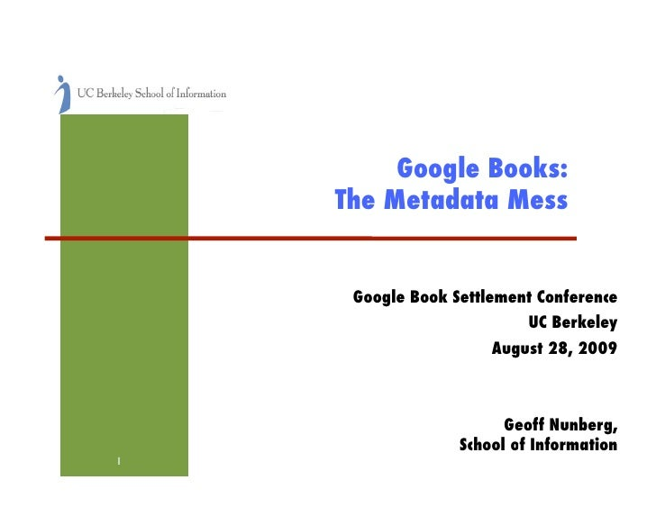 Google Books: !      The Metadata Mess!         Google Book Settlement Conference!                             UC Berkeley...