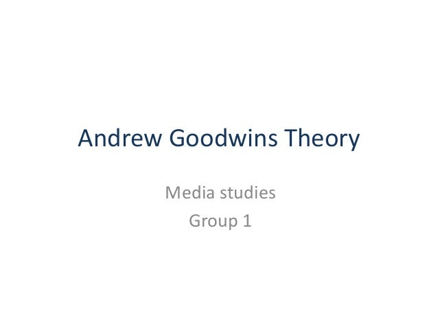 Andrew Goodwins Theory Media studies Group 1