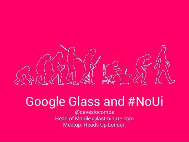 Google glass and NoUI - heads up london 2013