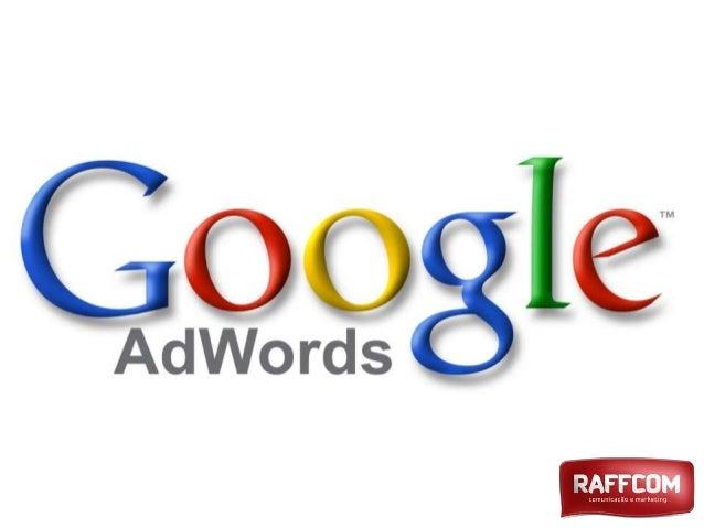 O QUE É GOOGLE ADWORDS?  Plataforma de publicidade do Google, permite que anunciantes (PF/PJ) criem anúncio online para di...