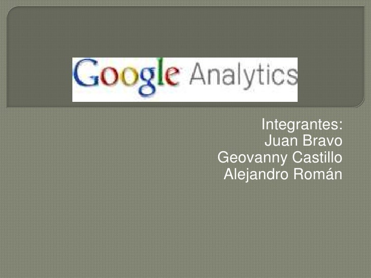 Integrantes:<br />Juan Bravo<br />Geovanny Castillo<br />Alejandro Román<br />