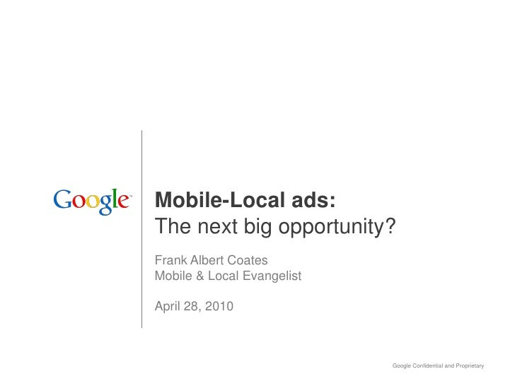 Mobile-Local ads: The next big opportunity? Frank Albert Coates Mobile & Local Evangelist  April 28, 2010                 ...