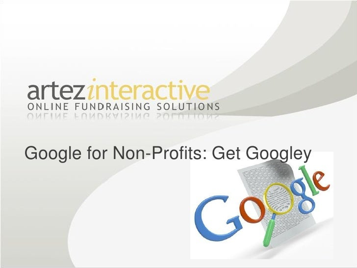Google for Non-Profits: Get Googley                                   Google Confidential and Proprietary   1