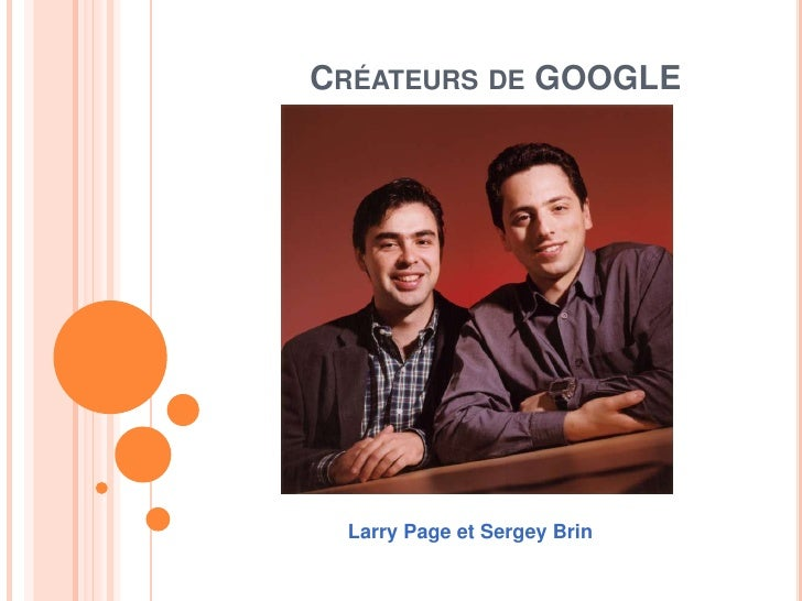 Créateurs de GOOGLE <br />Larry Page et Sergey Brin<br />