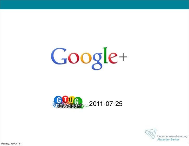Google+                                    , 2011-07-25                      GTUG DüsseldorfMonday, July 25, 11
