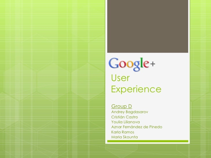User  Experience Group D Andrey Bagdasarov Cristi á n Castro Youlia Lilianova Aznar Fernández de Pinedo Karla Ramos  Maria...