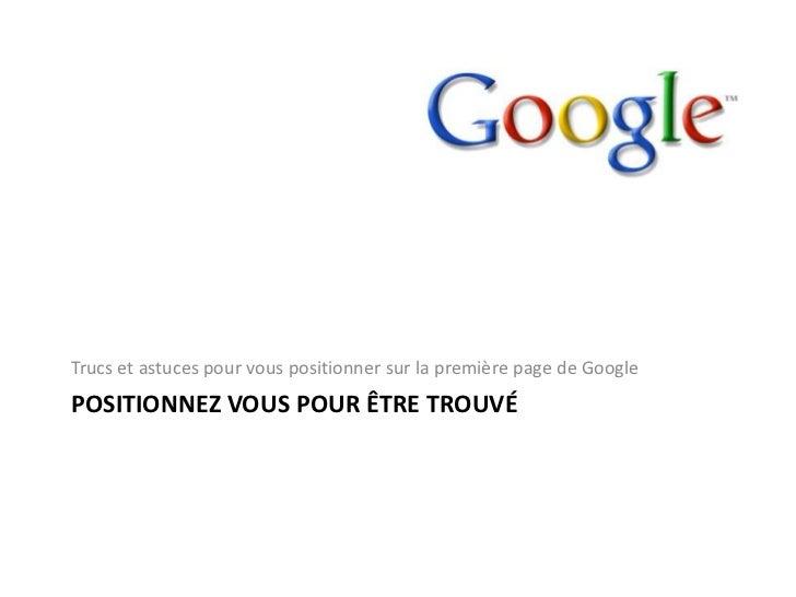 Positionnezvous pour êtretrouvé<br />Trucs et astuces pour vouspositionnersur la première page de Google<br />