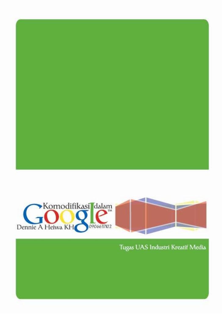 Komodifikasi GoogleSejarah Google       Sejarah Google dimulai dari tahun 1995. Saat Larry Page dan Sergey Brin pertamakal...