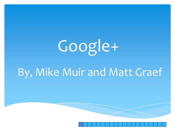 Google+By, Mike Muir and Matt Graef