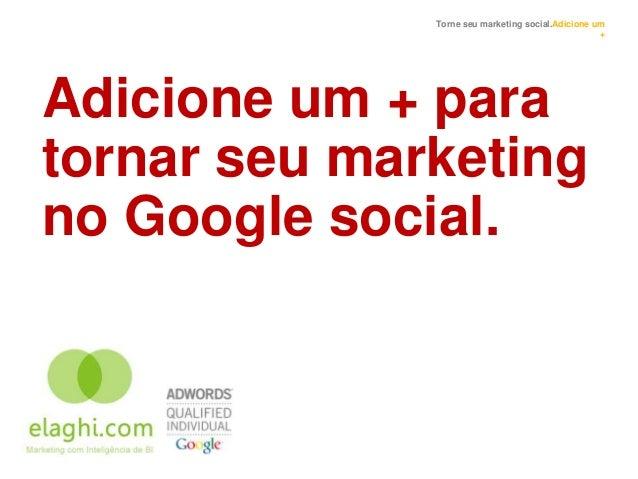 Torne seu marketing social.Adicione um                                                   +Adicione um + paratornar seu mar...