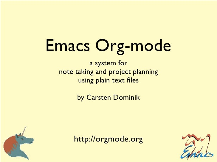 Emacs Org-mode            a system for  note taking and project planning        using plain text files        by Carsten Do...