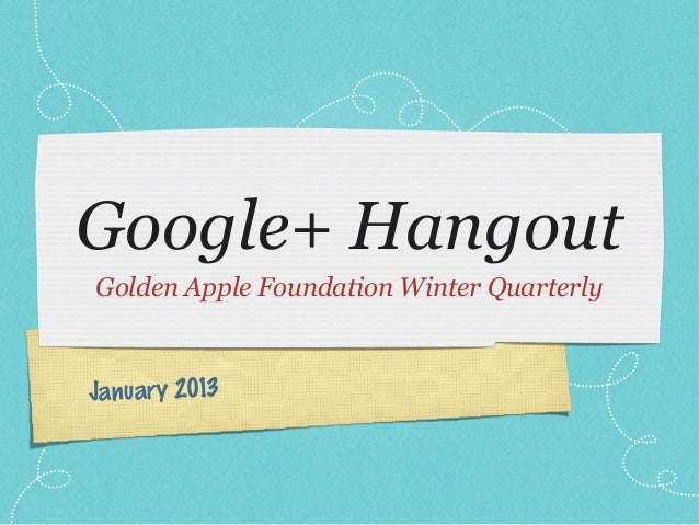 Google+ HangoutGolden Apple Foundation Winter QuarterlyJanuary 2013