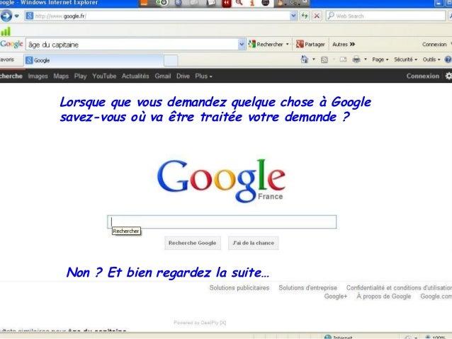Lorsque que vous demandez quelque chose à Googlesavez-vous où va être traitée votre demande ?Non ? Et bien regardez la sui...