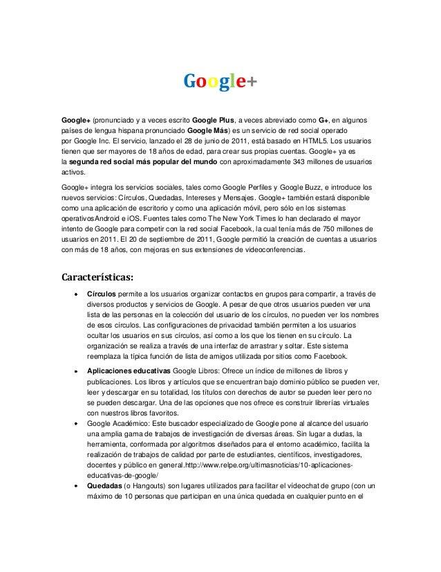 Google+Google+ (pronunciado y a veces escrito Google Plus, a veces abreviado como G+, en algunospaíses de lengua hispana p...
