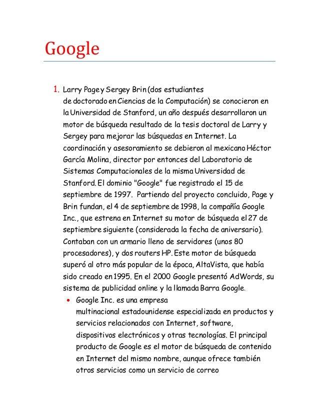 Google 1. Larry Page y Sergey Brin (dos estudiantes de doctorado en Ciencias de la Computación) se conocieron en la Univer...