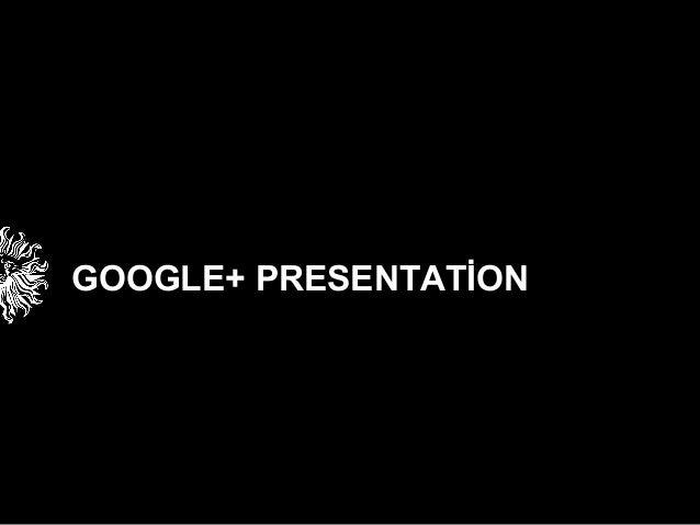 GOOGLE+ PRESENTATİON  _