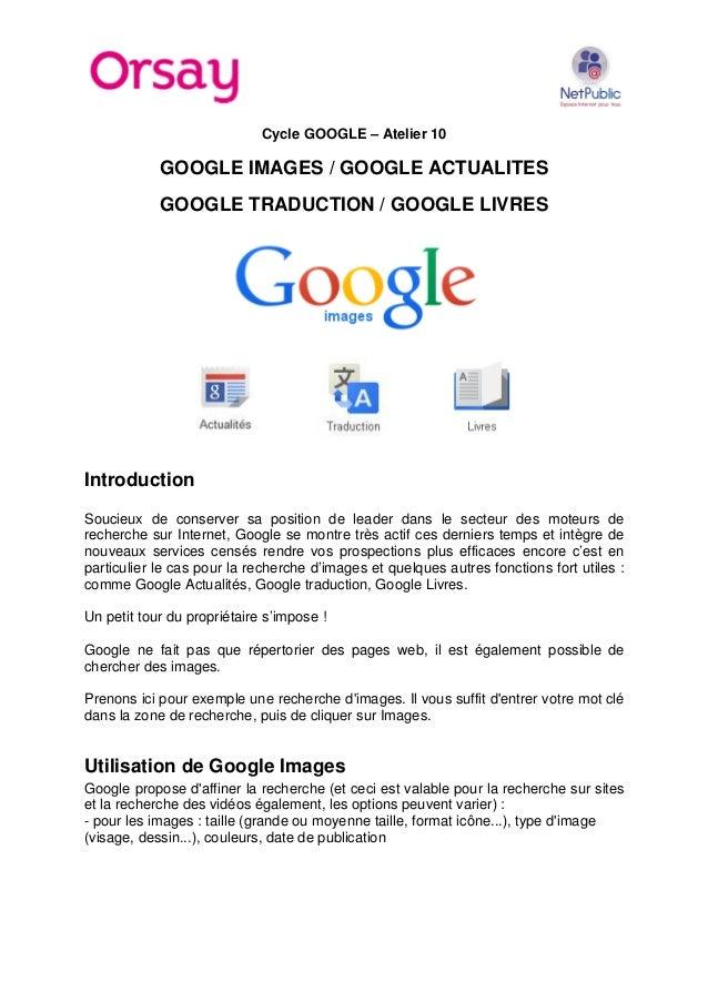 Cycle GOOGLE – Atelier 10  GOOGLE IMAGES / GOOGLE ACTUALITES GOOGLE TRADUCTION / GOOGLE LIVRES  Introduction Soucieux de c...