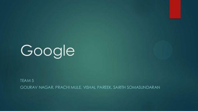 Google TEAM 5 GOURAV NAGAR, PRACHI MULE, VISHAL PAREEK, SARITH SOMASUNDARAN