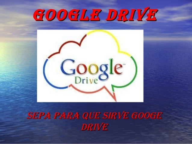 GOOGLE DRIVE  SEpa paRa quE SIRVE GOOGE DRIVE